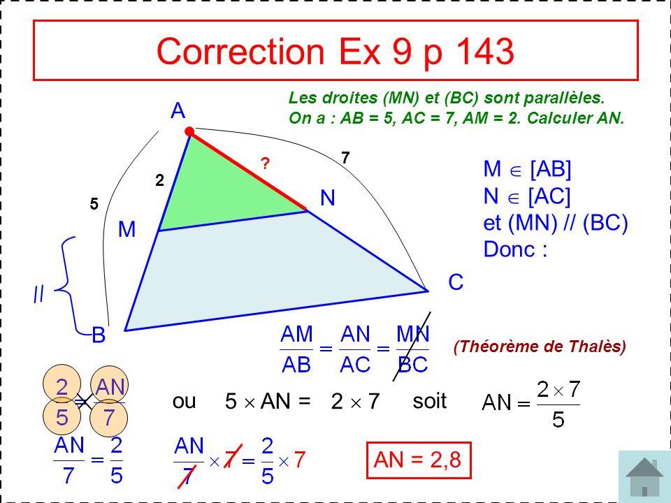Correction Ex 9 p 143 A M  [AB] N  [AC] et (MN) // (BC) Donc : N M C